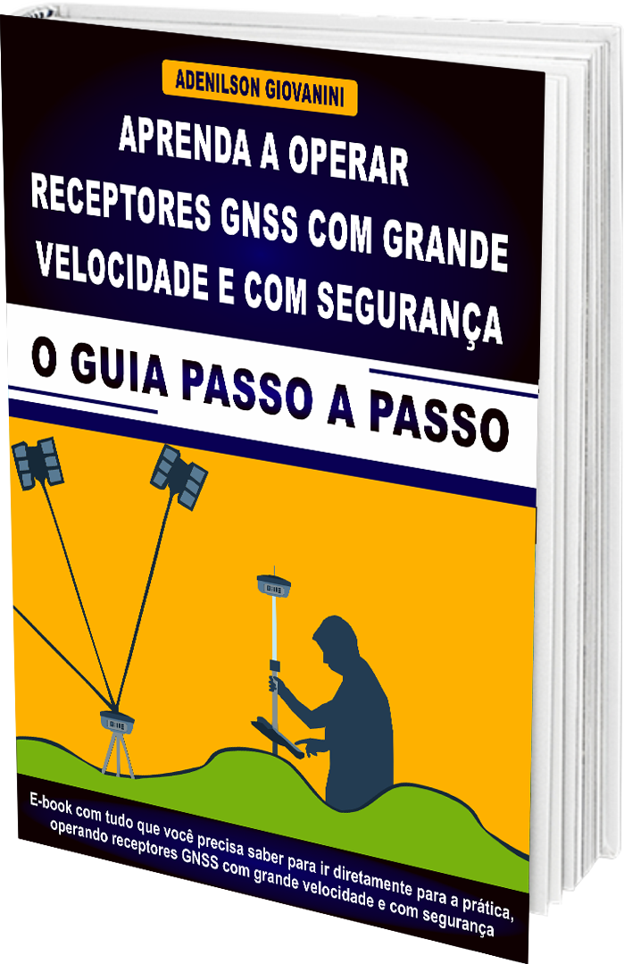 E-book Aprenda a Operar Receptores GNSS Com Grande Velocidade e Com Segurança - O Guia Passo a Passo